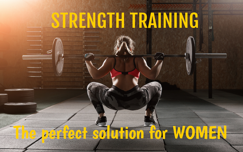 STRENGTH TRAINING – THE PERFECT SOLUTION FOR WOMEN